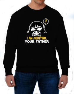 I Am Agustino, Your Father Sweatshirt