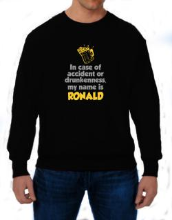 In Case Of Accident Or Drunkenness, My Name Is Ronald Sweatshirt