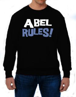 Abel Rules! Sweatshirt