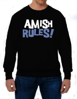 Amish Rules! Sweatshirt