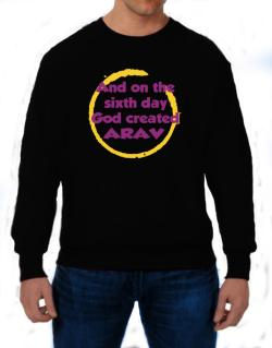 And On The Sixth Day God Created Arav Sweatshirt