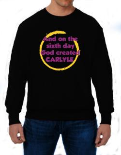 And On The Sixth Day God Created Carlyle Sweatshirt