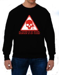 Alaster Is My Name, Danger Is My Game Sweatshirt