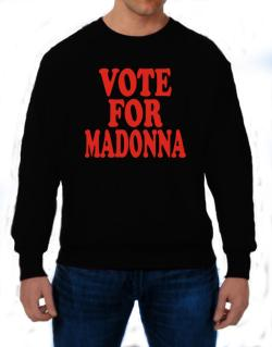 Vote For Madonna Sweatshirt