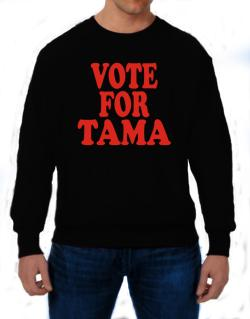 Vote For Tama Sweatshirt