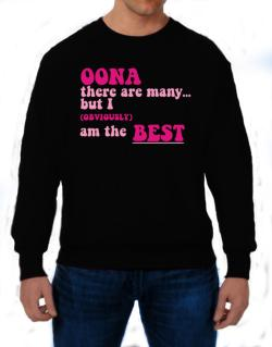Oona There Are Many... But I (obviously!) Am The Best Sweatshirt