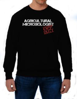 Agricultural Microbiologist - Off Duty Sweatshirt