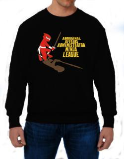 Aboriginal Affairs Administrator Ninja League Sweatshirt