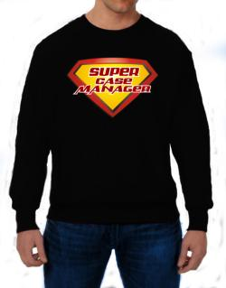 Super Case Manager Sweatshirt