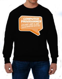 """ Computer Programmer ""  Adventure with pay Sweatshirt"
