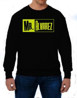 Mr. Alvarez Sweatshirt
