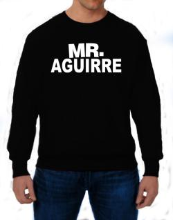 Mr. Aguirre Sweatshirt
