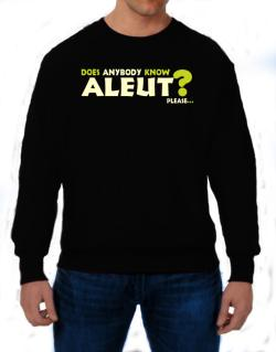 Does Anybody Know Aleut? Please... Sweatshirt