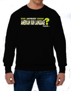 Does Anybody Know American Sign Language? Please... Sweatshirt