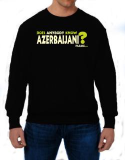 Does Anybody Know Azerbaijani? Please... Sweatshirt