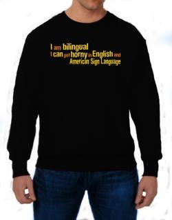 I Am Bilingual, I Can Get Horny In English And American Sign Language Sweatshirt