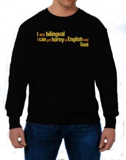 I Am Bilingual, I Can Get Horny In English And Gondi Sweatshirt