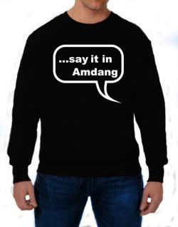 Say It In Amdang Sweatshirt