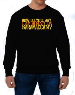How Do You Say I Am Horny In Japanese ? Sweatshirt