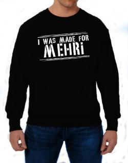 I Was Made For Mehri Sweatshirt