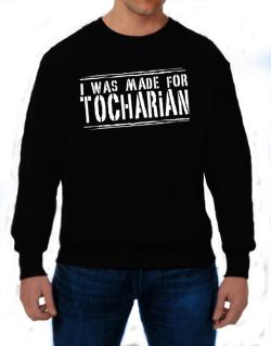 I Was Made For Tocharian Sweatshirt