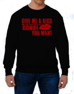 Give Me A Kiss And I Will Teach You All The Gondi You Want Sweatshirt