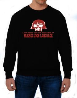 I Can Teach You The Dark Side Of Quebec Sign Language Sweatshirt