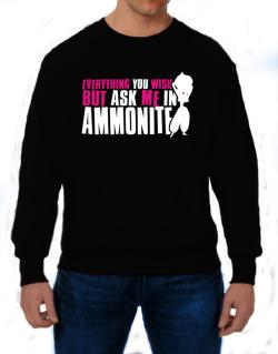Anything You Want, But Ask Me In Ammonite Sweatshirt