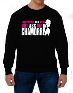 Anything You Want, But Ask Me In Chamorro Sweatshirt
