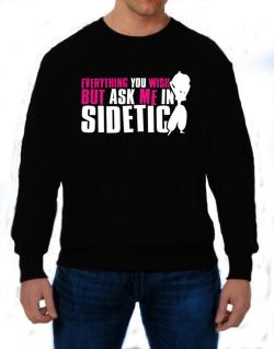 Anything You Want, But Ask Me In Sidetic Sweatshirt