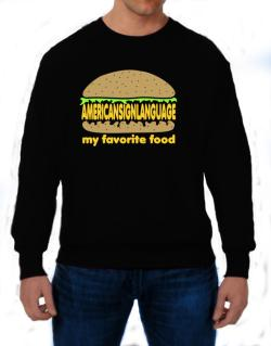 American Sign Language My Favorite Food Sweatshirt