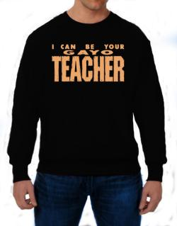 I Can Be You Gayo Teacher Sweatshirt