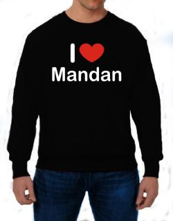 I Love Mandan Sweatshirt