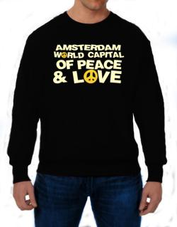 Amsterdam World Capital Of Peace And Love Sweatshirt