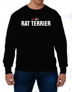 I Love My Rat Terrier Sweatshirt