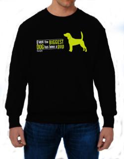 Even The Biggest Dog Has Been A Pup - Beagle Sweatshirt