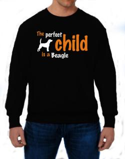 The Perfect Child Is A Beagle Sweatshirt