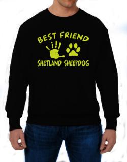 My Best Friend Is My Shetland Sheepdog Sweatshirt