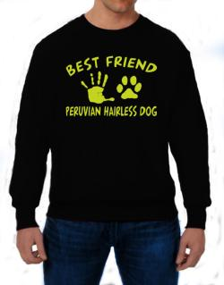 My Best Friend Is My Peruvian Hairless Dog Sweatshirt