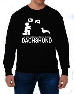 No One Understands Me Like My Dachshund Sweatshirt