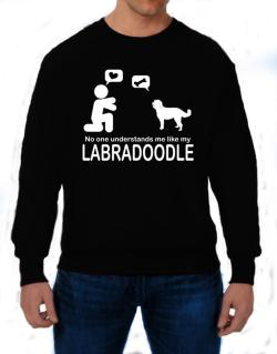 No One Understands Me Like My Labradoodle Sweatshirt
