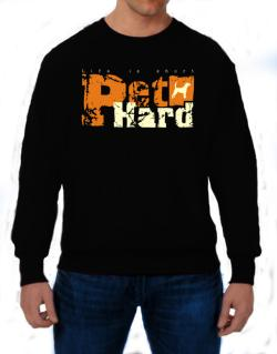 Life Is Short Pet Hard Beagle Sweatshirt