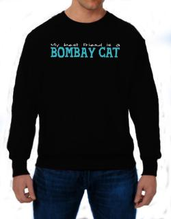 My Best Friend Is A Bombay Sweatshirt