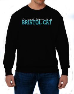 My Best Friend Is A Bristol Sweatshirt
