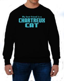 My Best Friend Is A Chartreux Sweatshirt