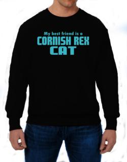 My Best Friend Is A Cornish Rex Sweatshirt