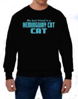 My Best Friend Is A Hemingway Cat Sweatshirt