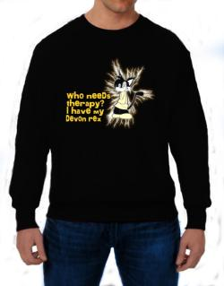 Who Needs Therapy? I Have My Devon Rex Sweatshirt