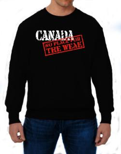 Canada No Place For The Weak Sweatshirt