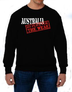 Australia No Place For The Weak Sweatshirt